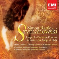 Szymanowski: Songs — Кароль Шимановский, Sir Simon Rattle/City Of Birmingham Symphony Orchestra/City of Birmingham Symphony Chorus