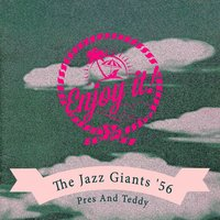 Enjoy It — The Jazz Giants '56, Pres And Teddy