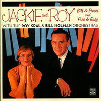 Jackie and Roy. Bits & Pieces and Free & Easy — Roy Kral, Bill Holman Orchestra, Roy Kral Orchestra, Jackie Kral