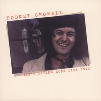 Ain't Living Long Like This — Rodney Crowell