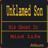 His Ghost in Mind Life — Unklamed Son