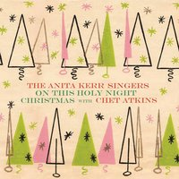 On This Holy Night/Christmas with Chet Atkins — The Anita Kerr Singers