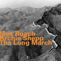 The Long March — Max Roach & Archie Shepp