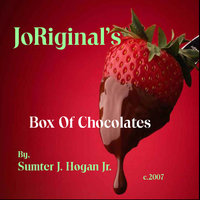JoRiginal's Box Of Chocolates — Sumter J. Hogan Jr.