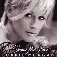 Show Me How — Lorrie Morgan