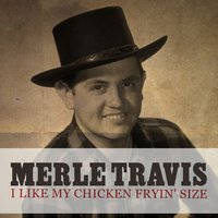 I Like My Chicken Fryin' Size — Merle Travis