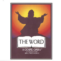 THE WORD A Gospel Opera Tenth Anniversary Cast Recording — Bill Monaghan