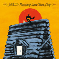 Mountains Of Sorrow, Rivers Of Song — Amos Lee