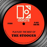 Playlist: The Best Of The Stooges — The Stooges