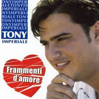 Frammenti d'amore — Tony Imperiale