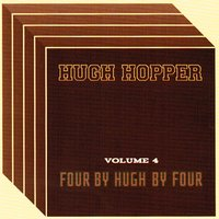 Four by Hugh by Four — Hugh Hopper