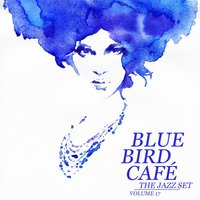 Blue Bird Café: The Jazz Set, Vol. 17 — сборник