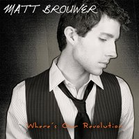 Where's Our Revolution — Matt Brouwer