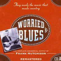 Worried Blues — Frank Hutchison
