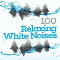 100 Relaxing White Noises — сборник