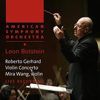 Gerhard: Violin Concerto — American Symphony Orchestra, Leon Botstein, Mira Wang