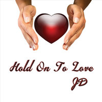 Hold On to Love — JD