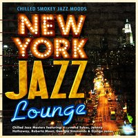 New York Jazz Lounge - Chilled Smoky Jazz Moods — Chilled Jazz Masters