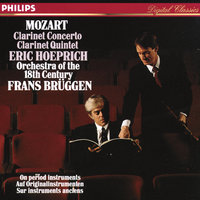 Mozart: Clarinet Concerto in A / Clarinet Quintet in A — Frans Brüggen, Eric Hoeprich, Orchestra Of The 18th Century