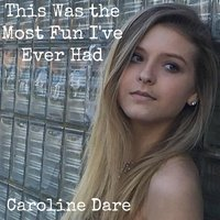 This Was the Most Fun I've Ever Had — Caroline Dare
