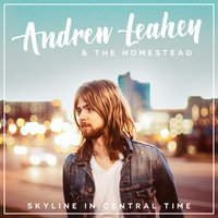 Skyline in Central Time — Andrew Leahey & the Homestead