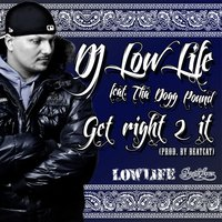 Get Right 2 It — Tha Dogg Pound, DJ Low Life