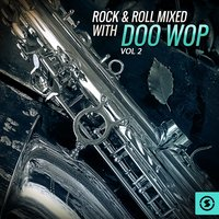 Rock & Roll Mixed with Doo Wop, Vol. 2 — сборник