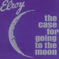 The Case For Going To The Moon — Elroy