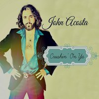 Crushin' on Ya — John Acosta