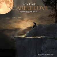 Scared Love — John Burke, Paris Lana