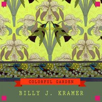 Colorful Garden — Billy J Kramer & The Dakotas, Billy J. Kramer, The Dakotas, Billy J. Kramer, Billy J. Kramer & The Dakotas, The Dakotas