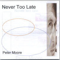 Never Too Late — Peter Moore