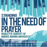 Standing in the Need of Prayer — Rigoletto Quartet Of Morris Brown University