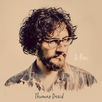 to love — Thomas David