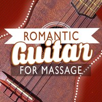 Romantic Guitar for Massage — Relaxing Guitar for Massage, Yoga and Meditation, Las Guitarras Románticas, Romantic Guitar Music, Romantic Guitar Music|Las Guitarras Románticas|Relaxing Guitar for Massage, Yoga and Meditation