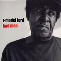 Bad Man — T-Model Ford