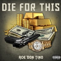Die For This — Ace Don Tino