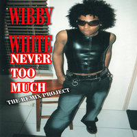 Never Too Much — Wibby White