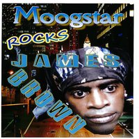 Moogstar Rocks James Brown — Moogstar