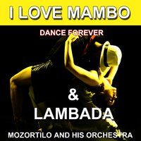 I Love Mambo & Lambada (Dance Forever) — Mozortilo and His Orchestra
