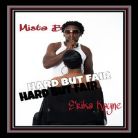 Hard but Fair, Vol. 1 — Mista-B, E'rika Kayne