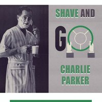 Shave and Go — Charlie Parker