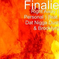 Right Away ( Personal ) [feat. Dat Nigga Dust & Brooklyn] — Brooklyn, Finalie, Dat nigga dust