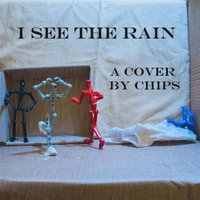 I See the Rain — Chips