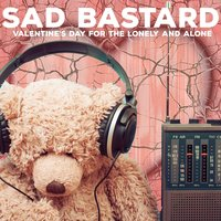 Sad Bastard - Valentine's Day for the Lonely and Alone — сборник