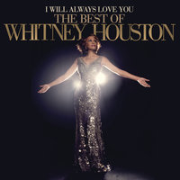 I Will Always Love You: The Best Of Whitney Houston — Whitney Houston