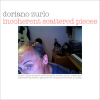 Incoherent Scattered Pieces — Doriano Zurlo