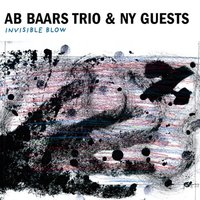 Invisible Blow — Ab Baars Trio & NY Guests