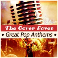 Great Pop Anthems — The Cover Lover