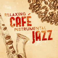 Relaxing Café Instrumental Jazz — сборник
